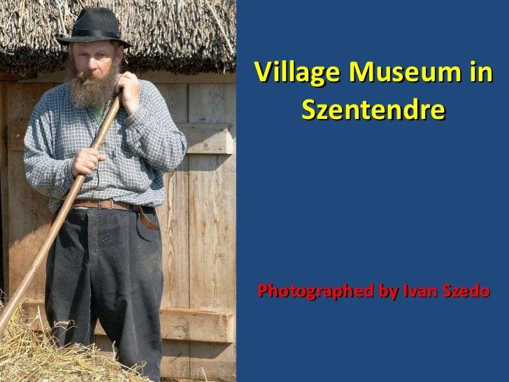 Village Museum in Szentendre Photographed by Ivan Szedo