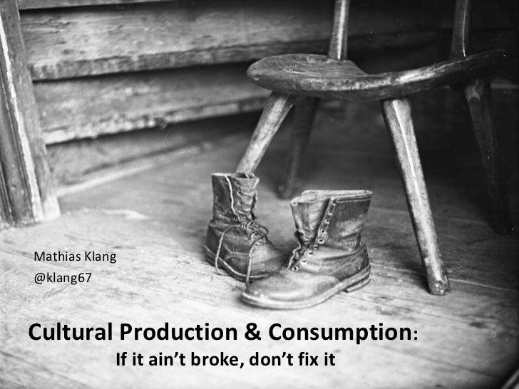 Mathias Klang@klang67Cultural Production & Consumption:            If it ain't broke, don't fix it