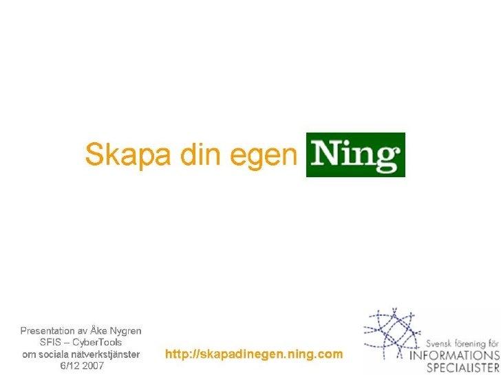Skapa din egen Presentation av Åke Nygren SFIS – CyberTools  om sociala nätverkstjänster 6/12 2007 http://skapadinegen.nin...