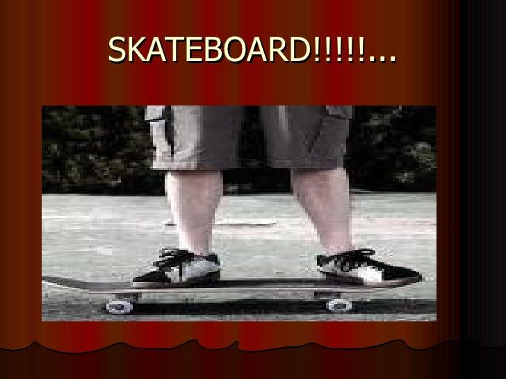 SKATEBOARD!!!!!...