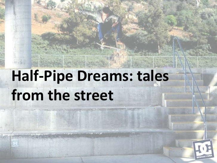 Half-Pipe Dreams: talesfrom the street