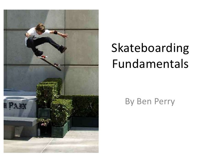 SkateboardingFundamentals  By Ben Perry