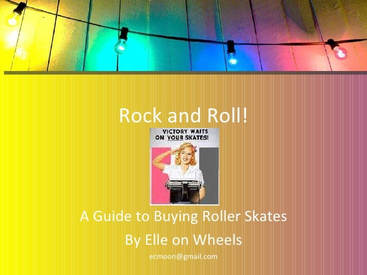 Rock and Roll! A Guide to Buying Roller Skates By Elle on Wheels [email_address]