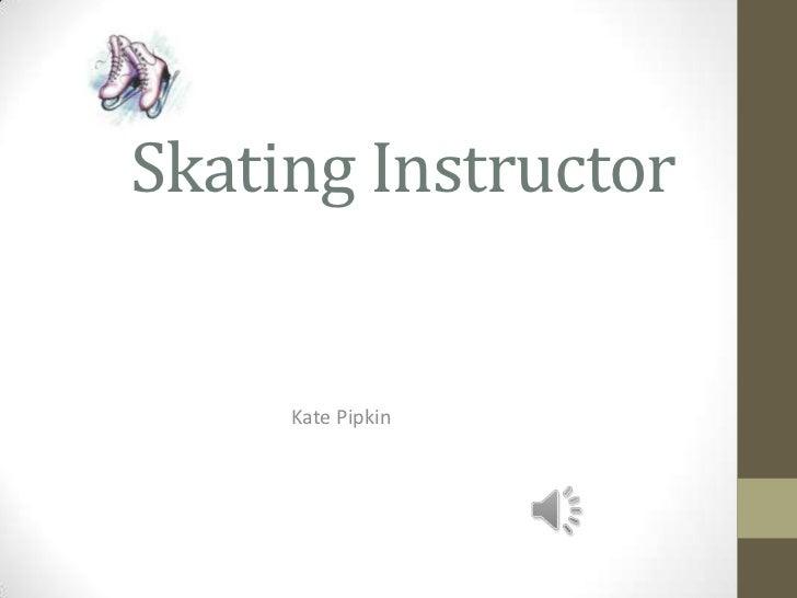 Skating Instructor<br />Kate Pipkin<br />