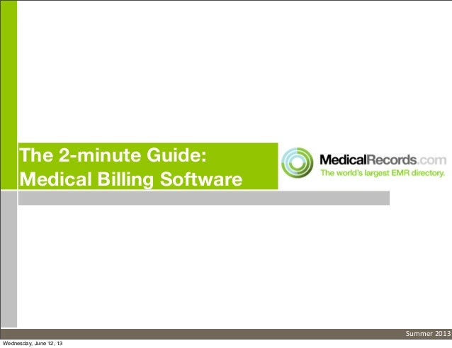 The 2-minute Guide:Medical Billing SoftwareSummer	  2013Wednesday, June 12, 13