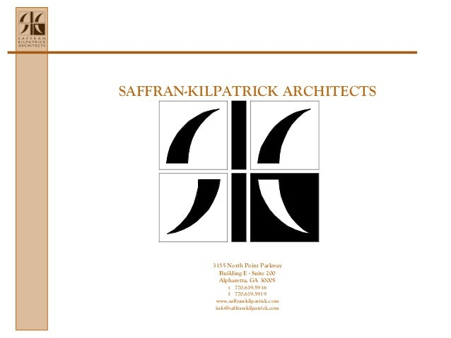 SAFFRAN-KILPATRICK ARCHITECTS 3155 North Point Parkway Building E - Suite 200 Alpharetta, GA 30005 t 770.619.5916 f 770.61...