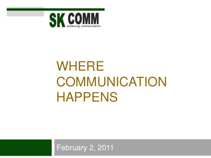 Where communicationhappens<br />February 2, 2011<br />