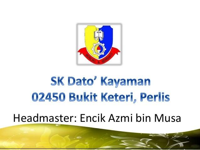 Headmaster: Encik Azmi bin Musa