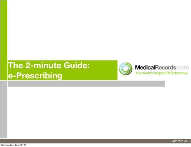 The 2-minute Guide:e-PrescribingSummer 2013Wednesday, June 12, 13