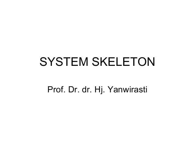 SYSTEM SKELETONProf. Dr. dr. Hj. Yanwirasti
