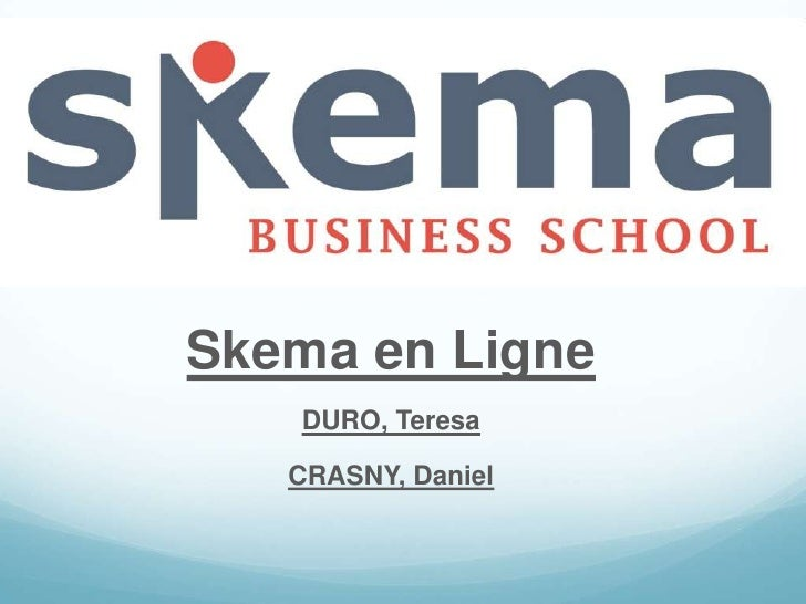 Skema<br />Skema en Ligne<br />DURO, Teresa<br />CRASNY, Daniel<br />