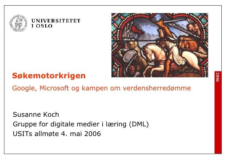 Søkemotorkrigen  Google, Microsoft og kampen om verdensherredømme Susanne Koch Gruppe for digitale medier i læring (DML) U...