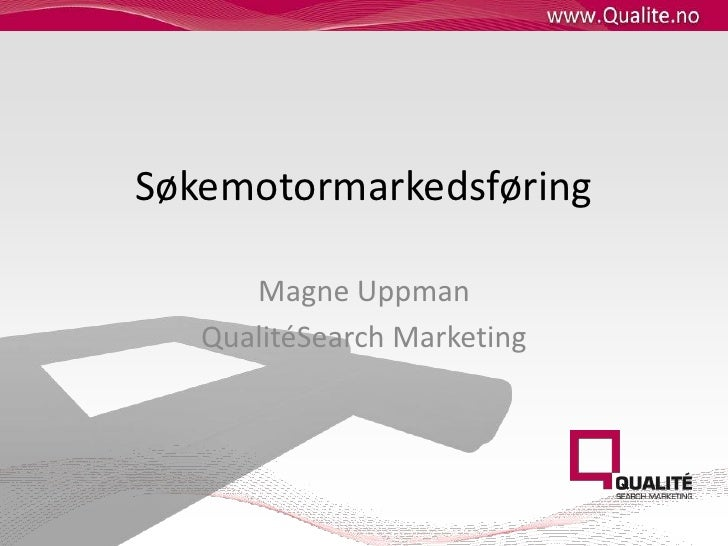Søkemotormarkedsføring<br />Magne Uppman<br />QualitéSearch Marketing<br />