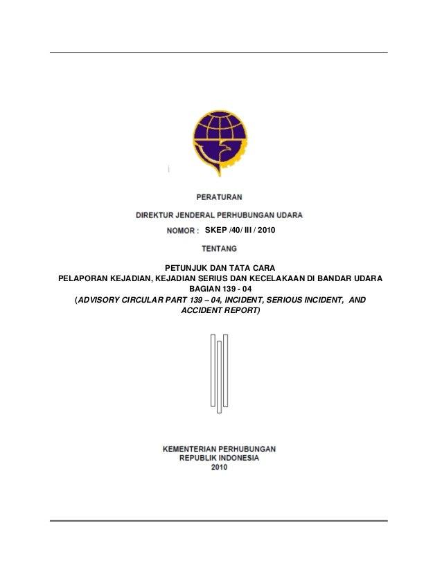 SKEP /40/ III / 2010                      PETUNJUK DAN TATA CARAPELAPORAN KEJADIAN, KEJADIAN SERIUS DAN KECELAKAAN DI BAND...