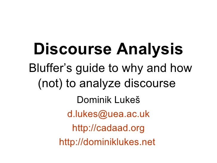 Discourse Analysis   Bluffer's guide to why and how (not) to analyze discourse  Dominik Luke š d.luke [email_address] http...