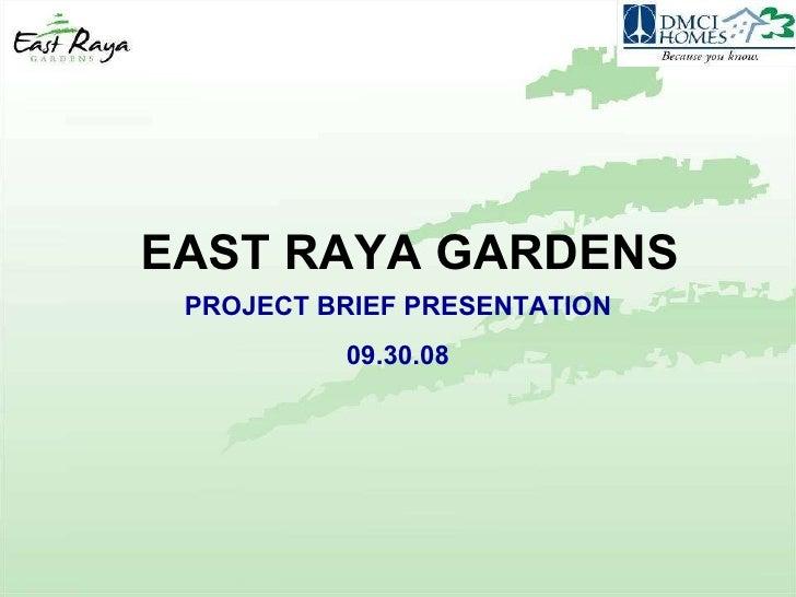 EAST RAYA GARDENS PROJECT BRIEF PRESENTATION 09.30.08