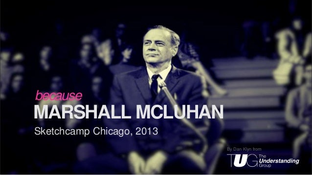 because  MARSHALL MCLUHAN Sketchcamp Chicago, 2013 By Dan Klyn from