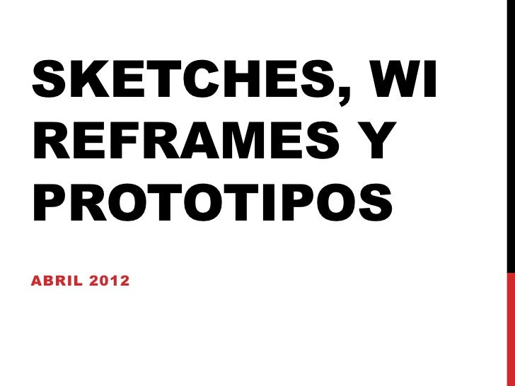 SKETCHES, WIREFRAMES YPROTOTIPOSABRIL 2012