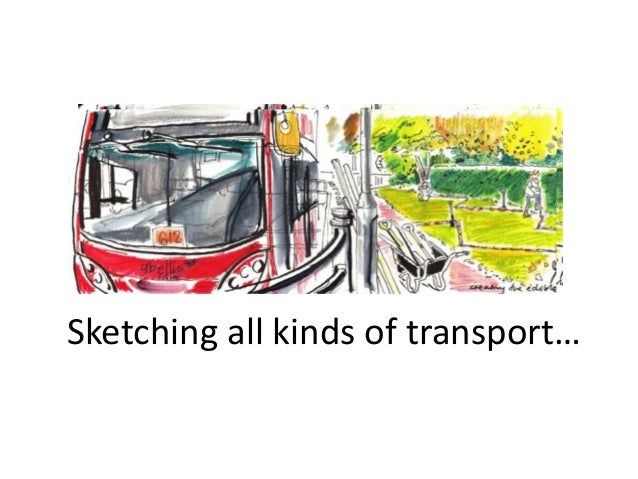 Sketching all kinds of transport…