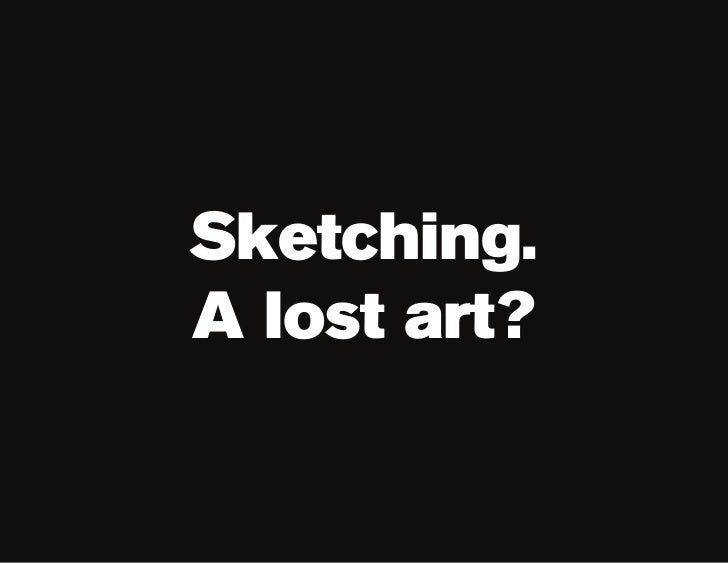 Sketching. A lost art?
