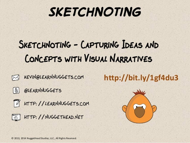 © 2013, 2014 NuggetHead Studioz, LLC., All Rights Reserved. Sketchnoting Sketchnoting - Capturing Ideas and Concepts with ...