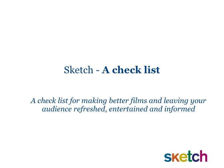 Sketch -  A check list A check list for making better films and leaving your audience refreshed, entertained and informed