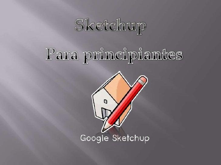 Sketchup<br />Para principiantes<br />