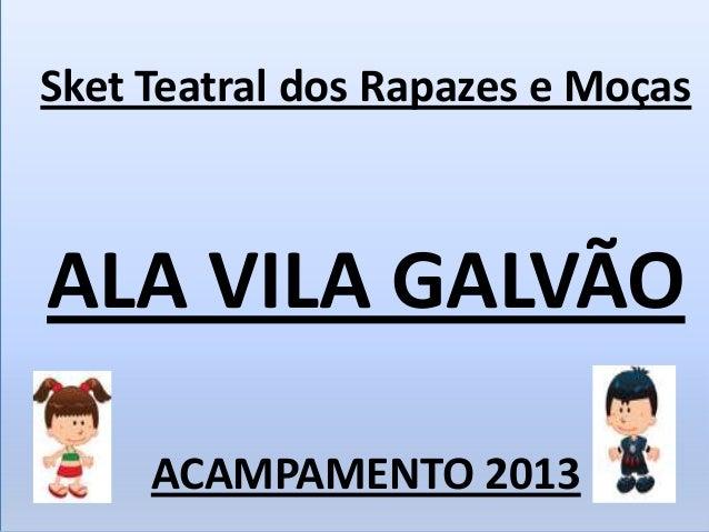 Sket Teatral dos Rapazes e MoçasALA VILA GALVÃO     ACAMPAMENTO 2013