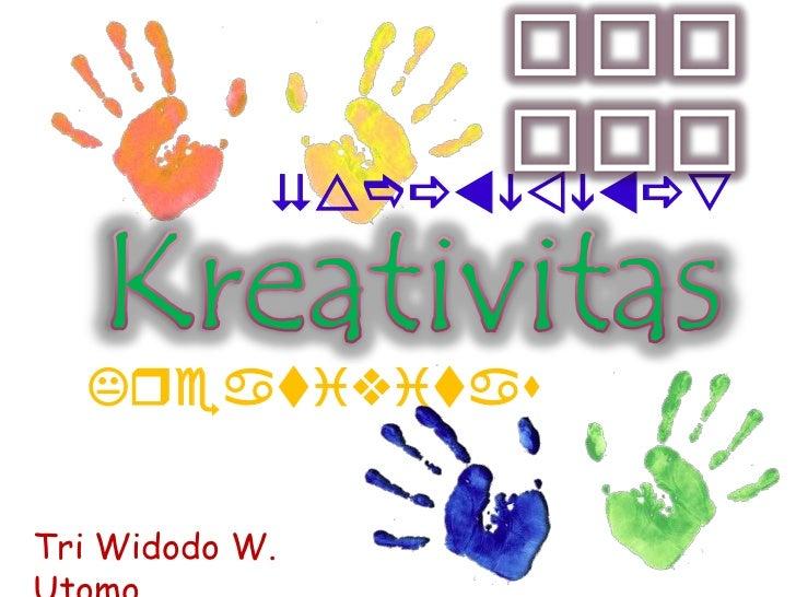 Kreativitas  KreativitasTri Widodo W.