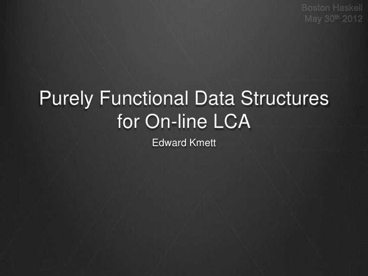 Purely Functional Data Structures         for On-line LCA            Edward Kmett