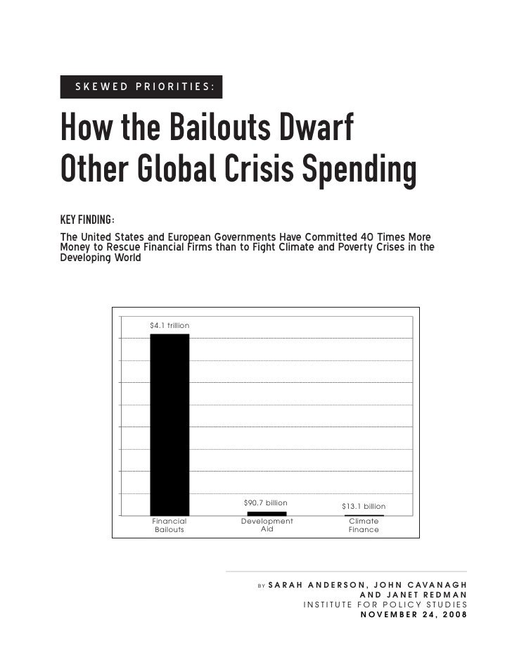 Skewed PrioritieS:   How the Bailouts dwarf Other global Crisis Spending Key Finding: The United States and European Gover...