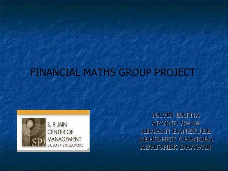 NAVIN BAFNA ARVIND SHAH ABAHAN BANERJEE ABHISHEK CHANDRA ABHISHEK DHAWAN FINANCIAL MATHS GROUP PROJECT