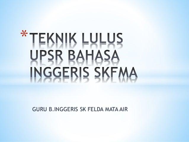 GURU B.INGGERIS SK FELDA MATA AIR *