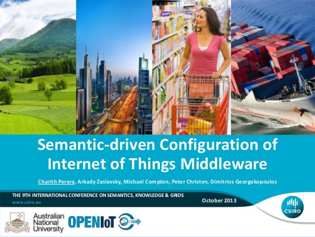 THE 9TH INTERNATIONAL CONFERENCE ON SEMANTICS, KNOWLEDGE & GRIDS October 2013 Semantic-driven Configuration of Internet of...
