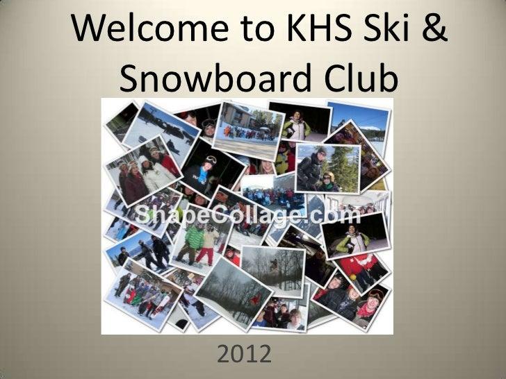 Welcome to KHS Ski &  Snowboard Club       2012