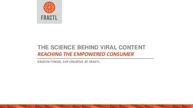 KRISTIN TYNSKI, SVP CREATIVE AT FRACTL THE SCIENCE BEHIND VIRAL CONTENT REACHING THE EMPOWERED CONSUMER