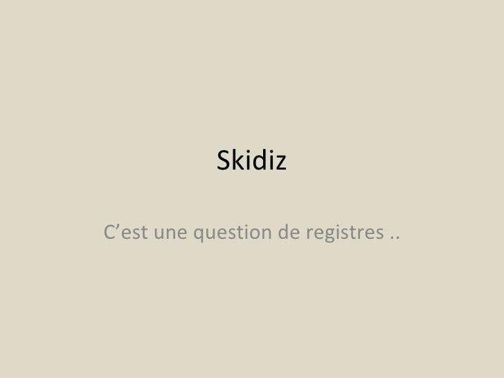 Skidiz  C'est une question de registres ..