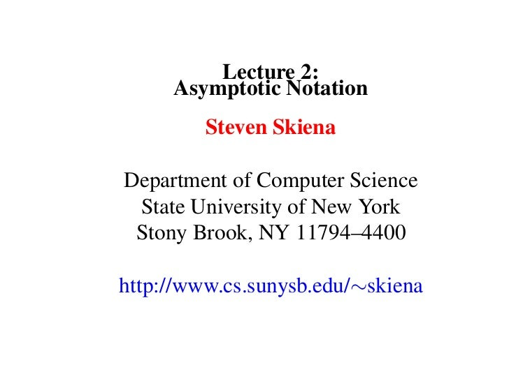 Lecture 2:     Asymptotic Notation         Steven SkienaDepartment of Computer Science State University of New York Stony ...