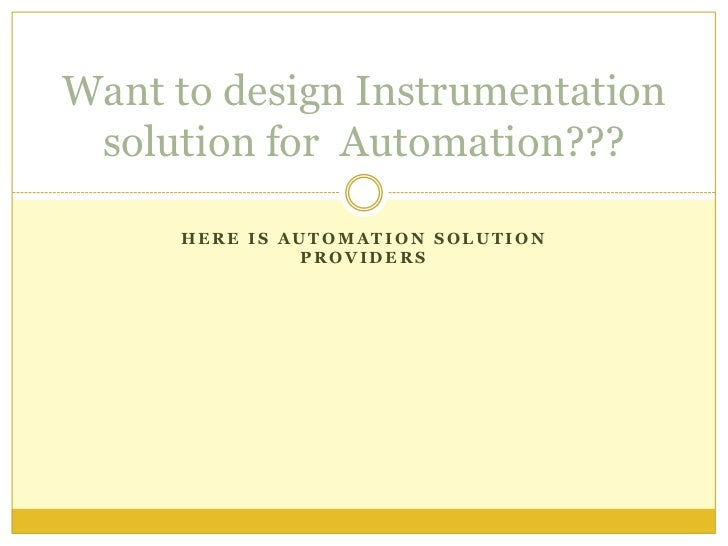Want to design Instrumentation solution for Automation???     HERE IS AUTOMATION SOLUTION              PROVIDERS