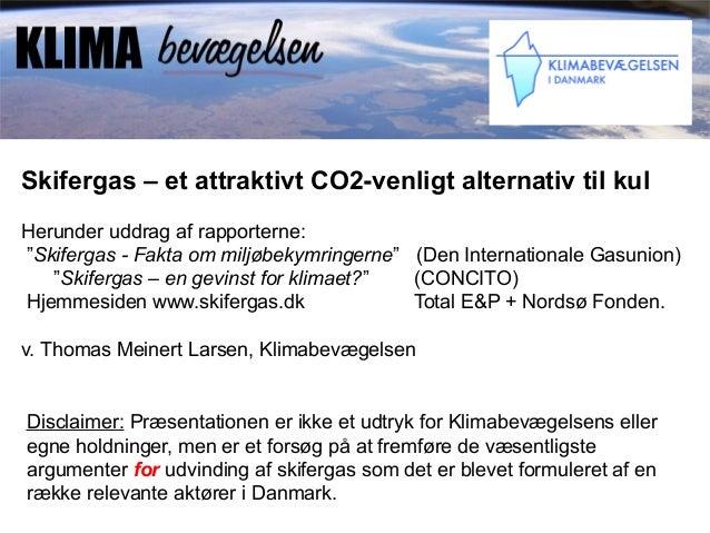 """Skifergas – et attraktivt CO2-venligt alternativ til kulHerunder uddrag af rapporterne:""""Skifergas - Fakta om miljøbekymrin..."""