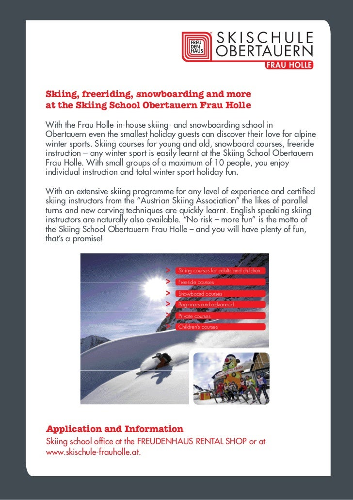 Skiing, freeriding, snowboarding and moreat the Skiing School Obertauern Frau HolleWith the Frau Holle in-house skiing- an...