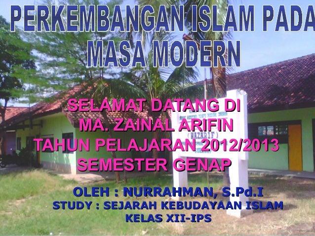 SELAMAT DATANG DI    MA. ZAINAL ARIFINTAHUN PELAJARAN 2012/2013    SEMESTER GENAP   OLEH : NURRAHMAN, S.Pd.I STUDY : SEJAR...