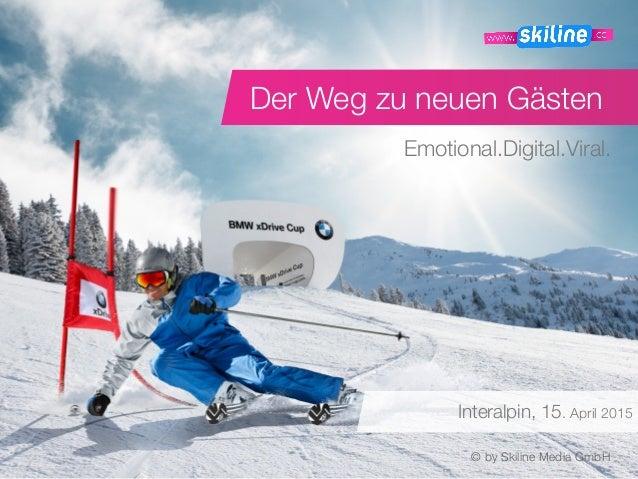 Der Weg zu neuen Gästen Emotional.Digital.Viral. © by Skiline Media GmbH Interalpin, 15. April 2015