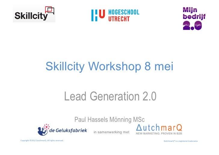 Skillcity lead generation 2.0 workshop   dutchmarq 8 mei 2012