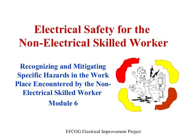 Electrical Safety for the Non-Electrical Skilled Worker Recognizing and Mitigating Specific Hazards in the Work Place Enco...
