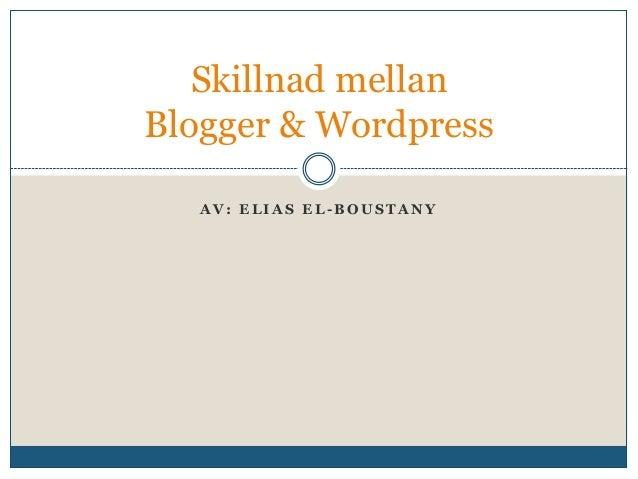Skillnad mellan Blogger & Wordpress AV: ELIAS EL-BOUSTANY