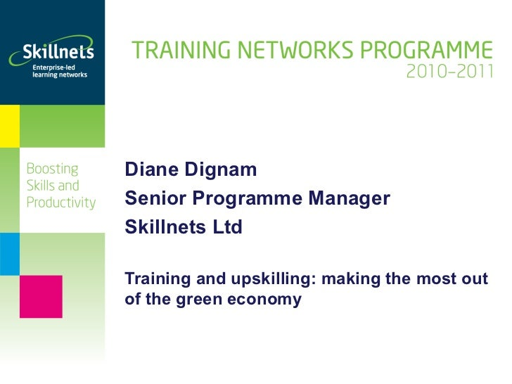 Diane Dignam Senior Programme Manager Skillnets Ltd Training and upskilling: making the most out of the green economy
