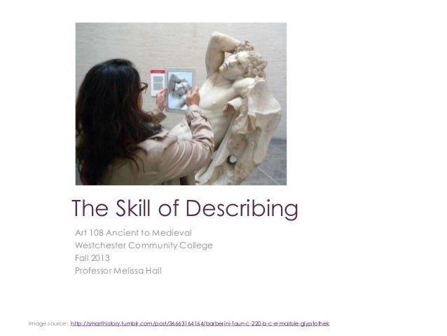 Art 108 Ancient to Medieval Westchester Community College Fall 2013 Professor Melissa Hall The Skill of Describing Image s...