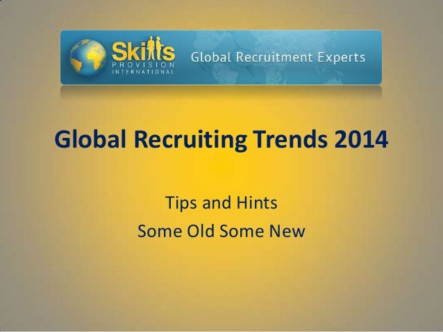 Global Recruiting Trends 2014 Tips and Hints Some Old Some New