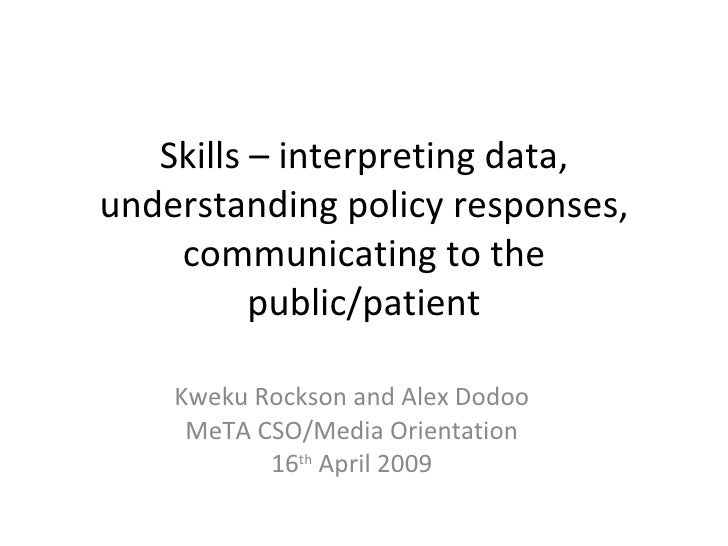 Skills – interpreting data, understanding policy responses, communicating to the public/patient Kweku Rockson and Alex Dod...